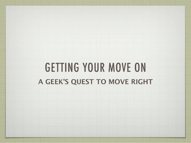 Getting Your Move On: A Geek's Quest to Move Right