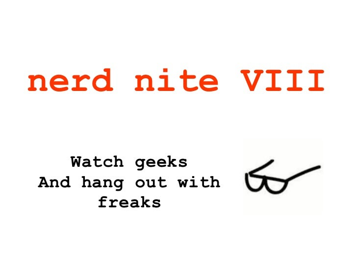 nerd nite VIII Watch geeks And hang out with freaks