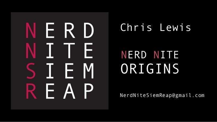 Chris LewisNERD NITEORIGINSNerdNiteSiemReap@gmail.com