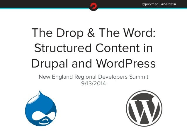 The Drop & The Word:  Structured Content in  Drupal and WordPress  New England Regional Developers Summit  9/13/2014  @jec...