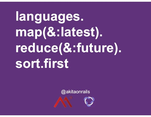 languages. map(&:latest). reduce(&:future). sort.first languages. map(&:latest). reduce(&:future). sort.first @akitaonrail...