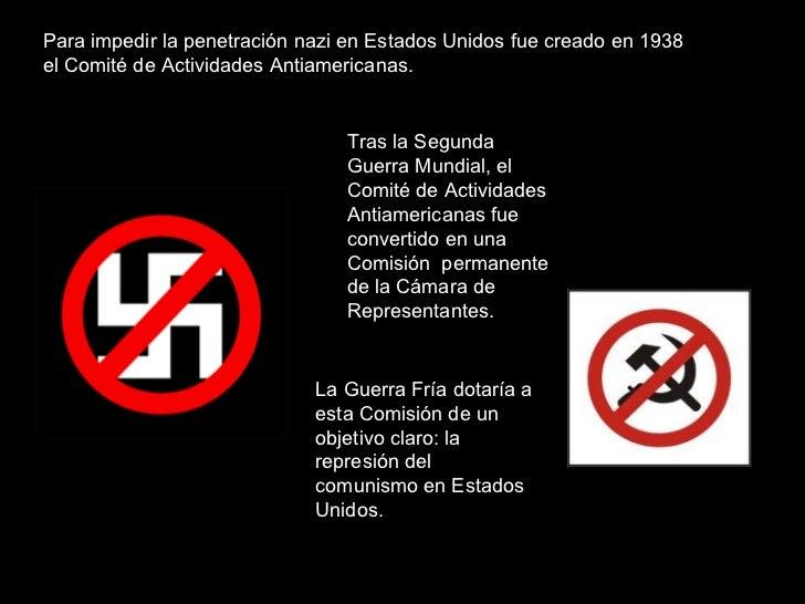 Para impedir la penetración nazi en Estados Unidos fue creado en 1938 el Comité de Actividades Antiamericanas.  Tras la Se...