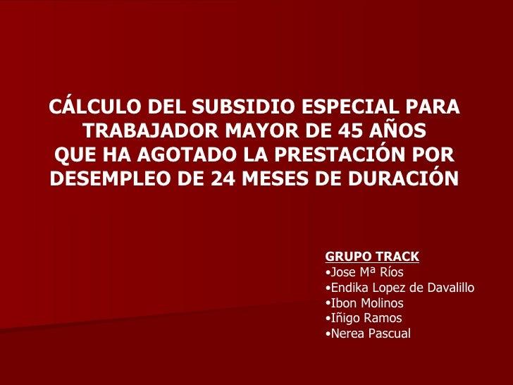 CÁLCULO DEL SUBSIDIO ESPECIAL PARA TRABAJADOR MAYOR DE 45 AÑOS QUE HA AGOTADO LA PRESTACIÓN POR DESEMPLEO DE 24 MESES DE D...