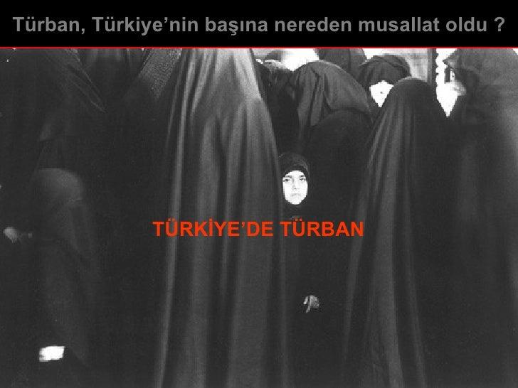 TÜRKİYE'DE TÜRBAN Türban, Türkiye'nin başına nereden musallat oldu ?