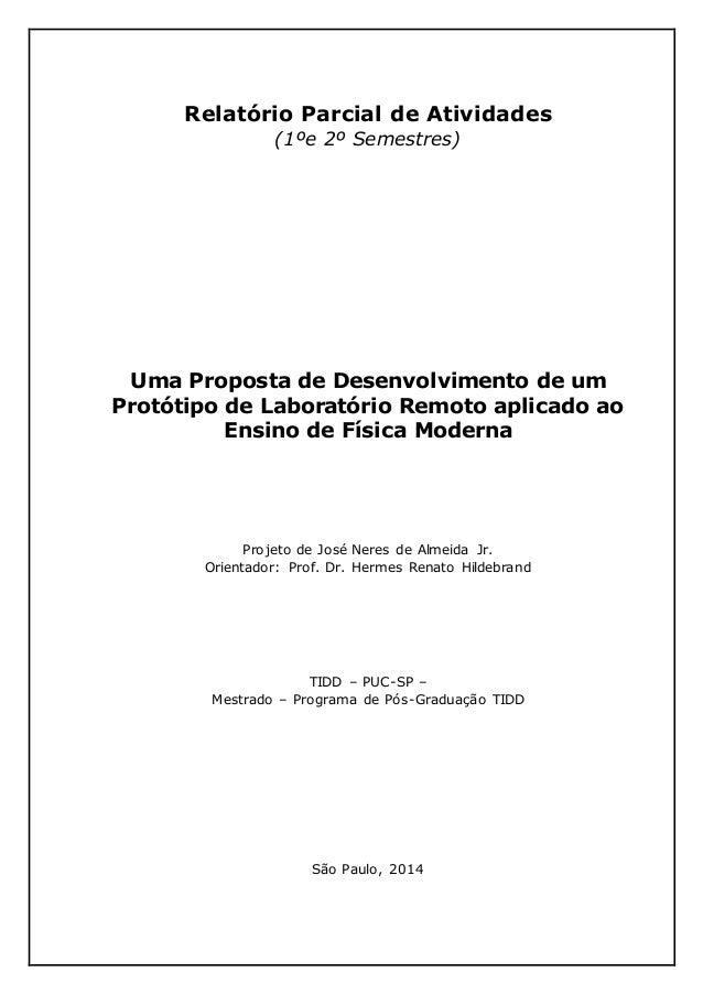 Relatório Parcial de Atividades (1ºe 2º Semestres) Uma Proposta de Desenvolvimento de um Protótipo de Laboratório Remoto a...