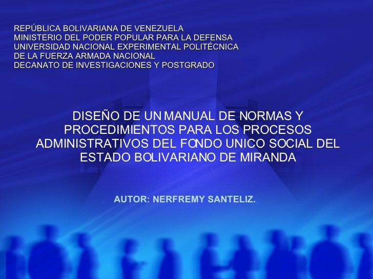 DISEÑO DE UN MANUAL DE NORMAS Y PROCEDIMIENTOS PARA LOS PROCESOS ADMINISTRATIVOS DEL FONDO UNICO SOCIAL DEL ESTADO BOLIVAR...