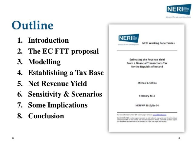 Outline 1. Introduction 2. The EC FTT proposal 3. Modelling 4. Establishing a Tax Base 5. Net Revenue Yield 6. Sensitivity...