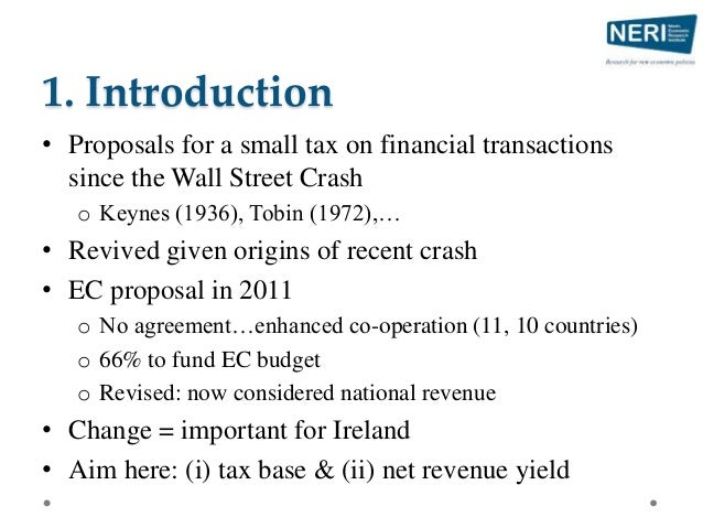 1. Introduction • Proposals for a small tax on financial transactions since the Wall Street Crash o Keynes (1936), Tobin (...