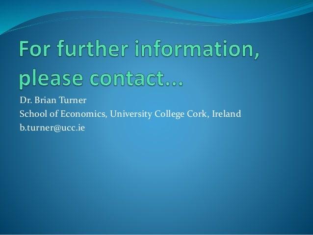 Dr. Brian Turner School of Economics, University College Cork, Ireland b.turner@ucc.ie