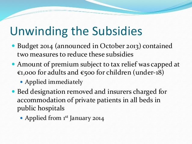 Unwinding the Subsidies  Budget 2014 (announced in October 2013) contained two measures to reduce these subsidies  Amoun...