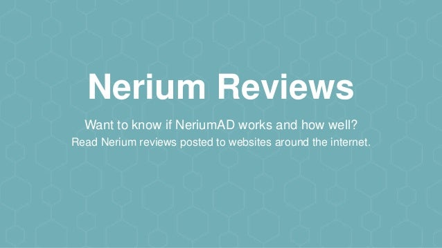 Nerium Reviews Want to know if NeriumAD works and how well? Read Nerium reviews posted to websites around the internet.
