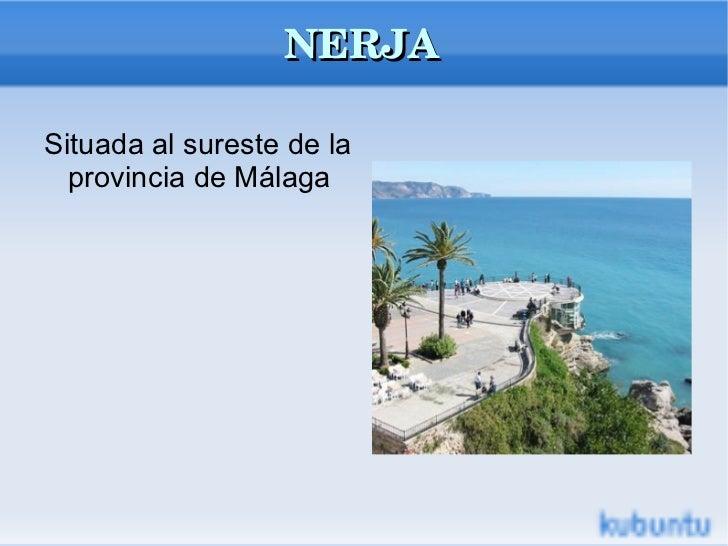NERJA <ul><li>Situada al sureste de la provincia de Málaga </li></ul>