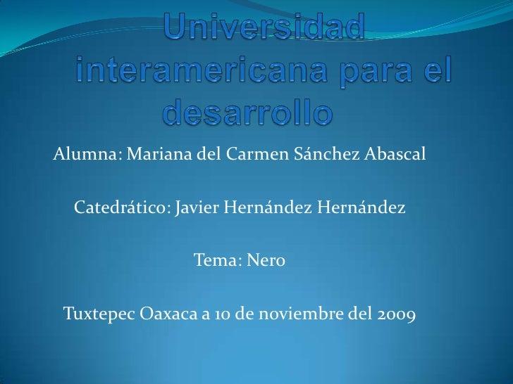 Universidad interamericana para el desarrollo<br />Alumna: Mariana del Carmen Sánchez Abascal<br />Catedrático: Javier He...