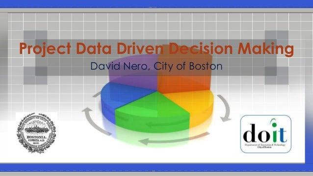 Project Data Driven Decision Making         David Nero, City of Boston