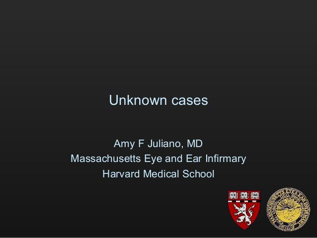 Unknown cases       Amy F Juliano, MDMassachusetts Eye and Ear Infirmary     Harvard Medical School