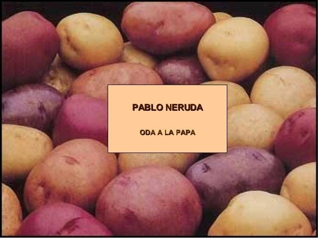 PABLO NERUDA ODA A LA PAPA