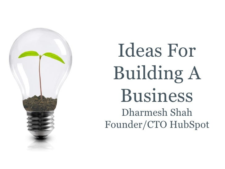 Ideas For Building A  Business   Dharmesh ShahFounder/CTO HubSpot