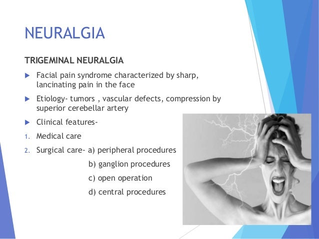 peripheral neurectomy in management of trigeminal neuralgia nursing essay Trigeminal neuralgia (tn), also called tic douloureux, is a chronic pain condition that affects the trigeminal or 5th cranial nerve, one of the most widely distributed nerves in the head tn is a form of neuropathic pain (pain associated with nerve injury or nerve lesion.