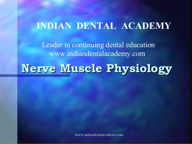 INDIAN DENTAL ACADEMY Leader in continuing dental education www.indiandentalacademy.com  Nerve Muscle Physiology  www.indi...