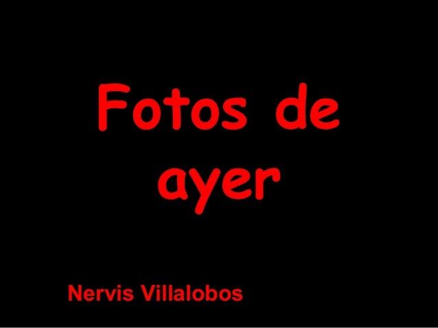 Fotos deFotos de ayerayer Nervis Villalobos
