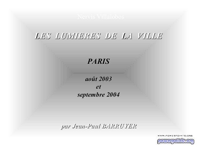 Nervis VillalobosLES LUMIERES DE LA VILLE           PARIS           août 2003              et        septembre 2004    par...