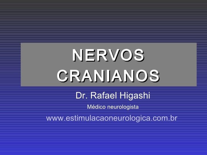 NERVOS CRANIANOS Dr. Rafael Higashi Médico neurologista www.estimulacaoneurologica.com.br