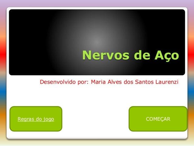Nervos de Aço Desenvolvido por: Maria Alves dos Santos Laurenzi Regras do jogo COMEÇAR