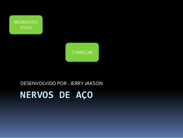 NERVOS DE AÇO DESENVOLVIDO POR : JERRY JAKSON REGRAS DO JOGO COMEÇAR