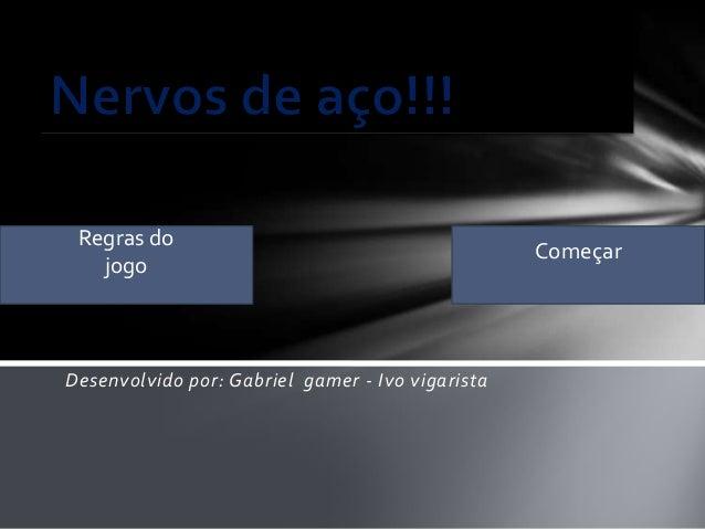 Desenvolvido por: Gabriel gamer - Ivo vigarista Regras do jogo Começar