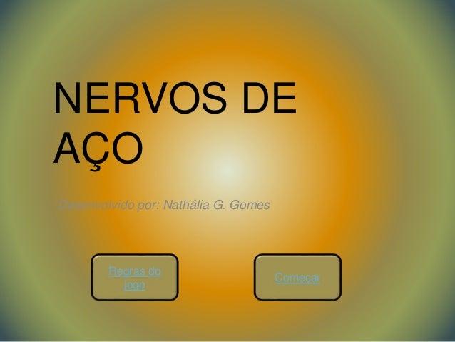 NERVOS DE AÇO Desenvolvido por: Nathália G. Gomes Regras do jogo Começar