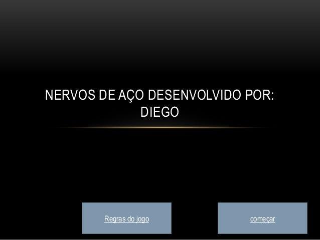 NERVOS DE AÇO DESENVOLVIDO POR: DIEGO Regras do jogo começar