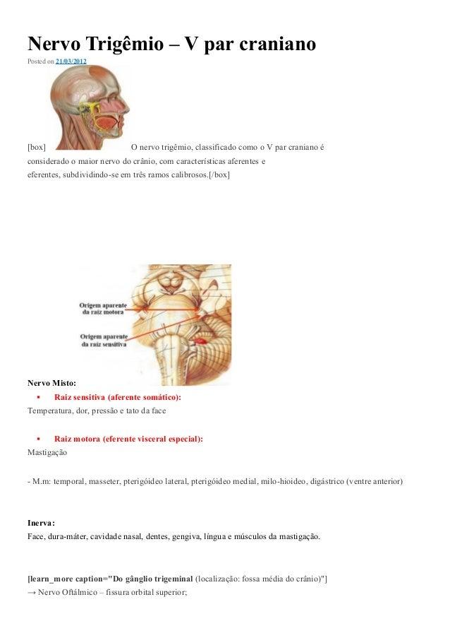 Nervo Trigêmio – V par craniano Posted on 21/03/2012 [box] O nervo trigêmio, classificado como o V par craniano é consider...
