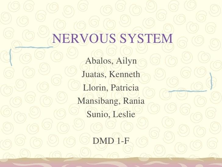 NERVOUS SYSTEM<br />Abalos, Ailyn<br />Juatas, Kenneth<br />Llorin, Patricia<br />Mansibang, Rania<br />Sunio, Leslie<br /...