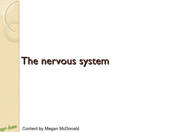 The nervous system Content by Megan McDonald