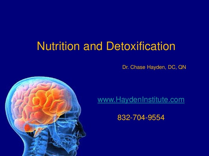 Nutrition and Detoxification                  Dr. Chase Hayden, DC, QN            www.HaydenInstitute.com                 ...