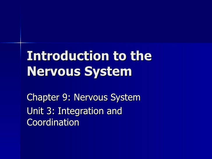 Introduction to the Nervous System Chapter 9: Nervous System Unit 3: Integration and Coordination
