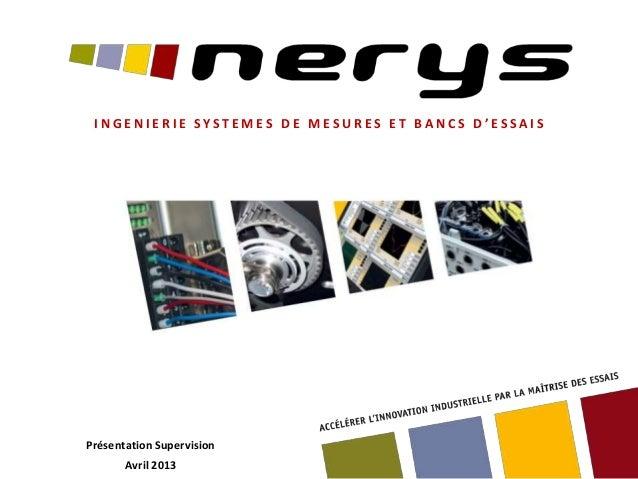 INGENIERIE SYSTEMES DE MESURES ET BANCS D'ESSAISPrésentation Supervision       Avril 2013