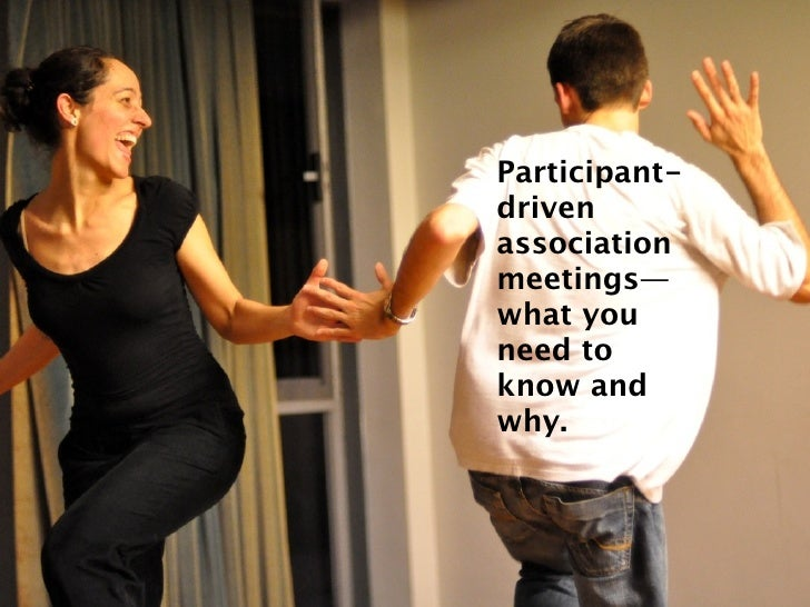 Participant- driven association meetings— what you need to know and why.