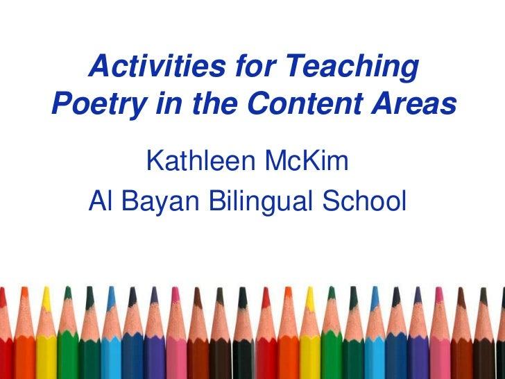 Activities for TeachingPoetry in the Content Areas      Kathleen McKim  Al Bayan Bilingual School