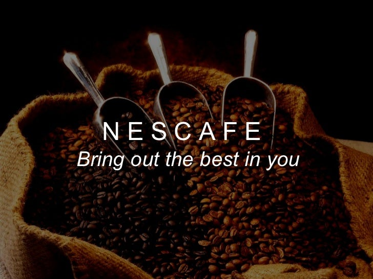 N E S C A F E  Bring out the best in you
