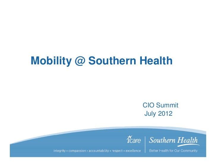 Mobility @ Southern Health                    CIO Summit                    July 2012