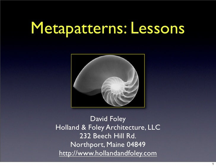 Metapatterns: Lessons                   David Foley    Holland & Foley Architecture, LLC            232 Beech Hill Rd.    ...
