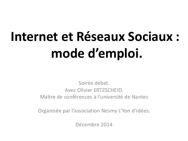 Internet et Réseaux Sociaux :  mode d'emploi.  Soirée débat.  Avec Olivier ERTZSCHEID.  Maître de conférences à l'universi...