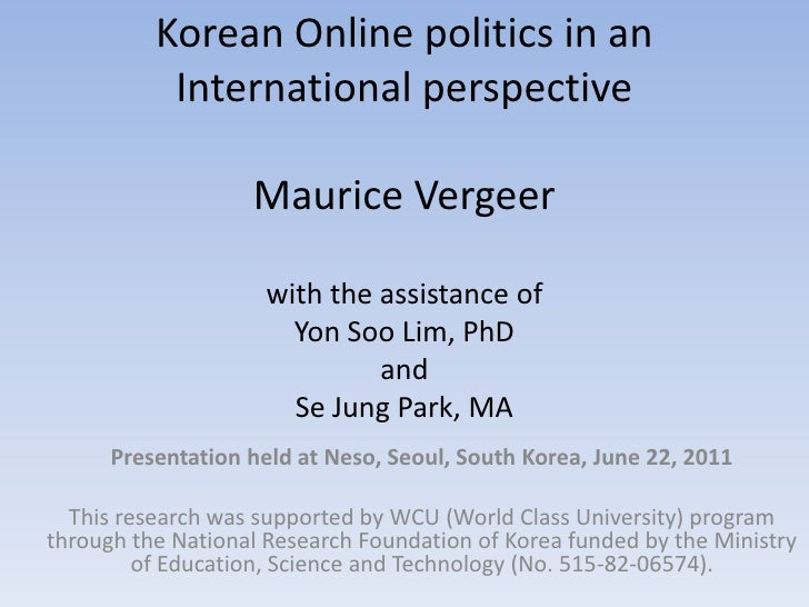 Korean Online politics in an International perspectiveMaurice Vergeerwith the assistance of Yon Soo Lim, PhD and Se Jung P...