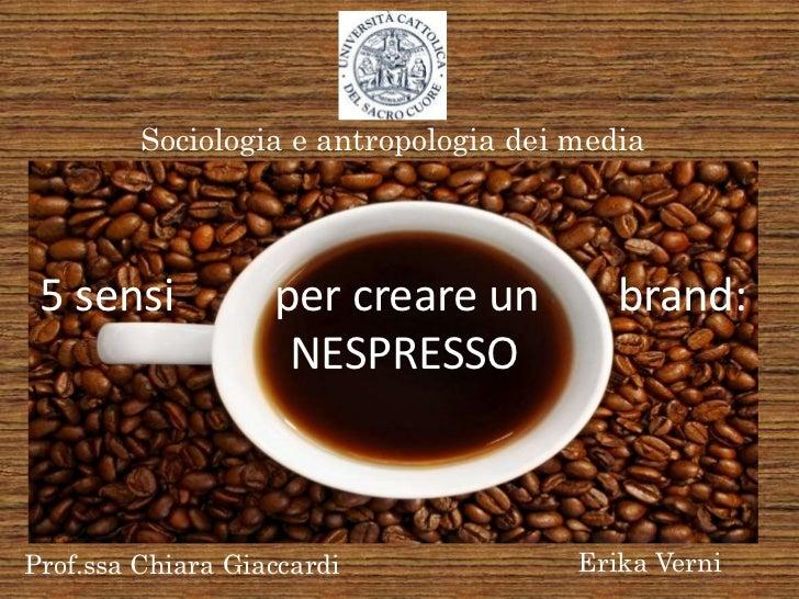 Sociologia e antropologia dei media 5 sensi           per creare un          brand:                    NESPRESSOProf.ssa C...