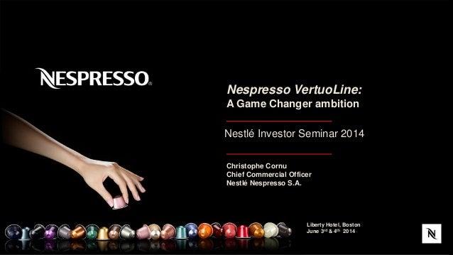 1 Nestlé Investor Seminar 2014 Liberty Hotel, Boston June 3rd & 4th 2014 Christophe Cornu Chief Commercial Officer Nestlé ...