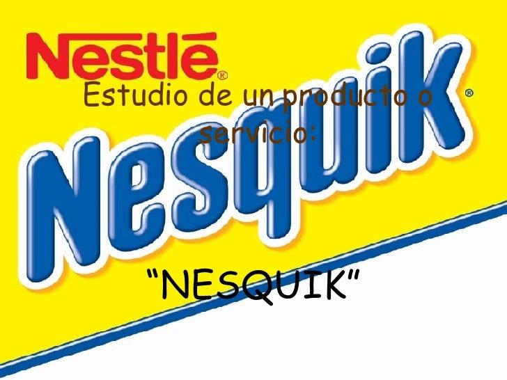 """Estudio de un producto o servicio: """" NESQUIK"""""""