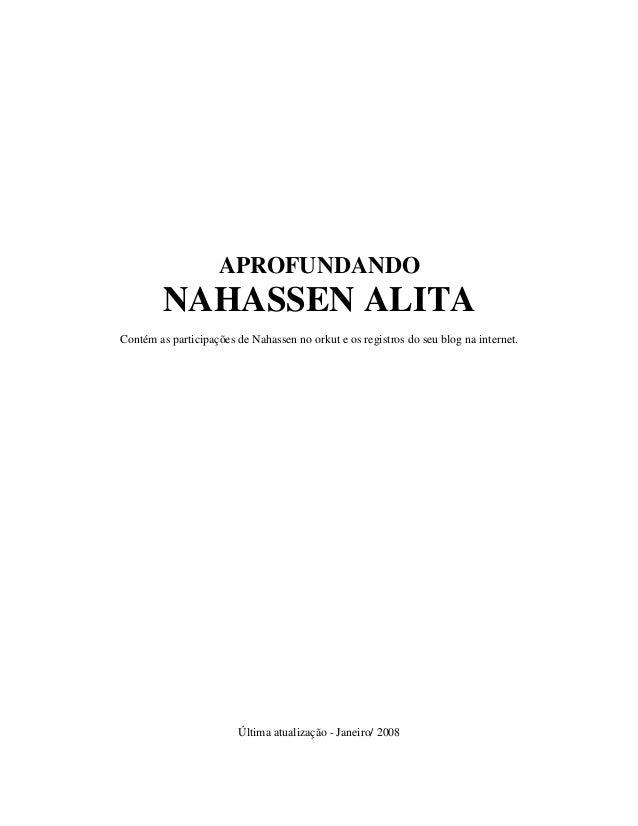 APROFUNDANDO NAHASSEN ALITA Contém as participações de Nahassen no orkut e os registros do seu blog na internet. Última at...