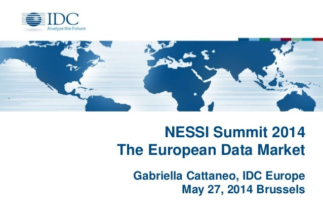 NESSI Summit 2014 The European Data Market Gabriella Cattaneo, IDC Europe May 27, 2014 Brussels
