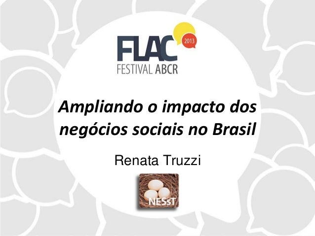 Ampliando o impacto dos negócios sociais no Brasil Renata Truzzi